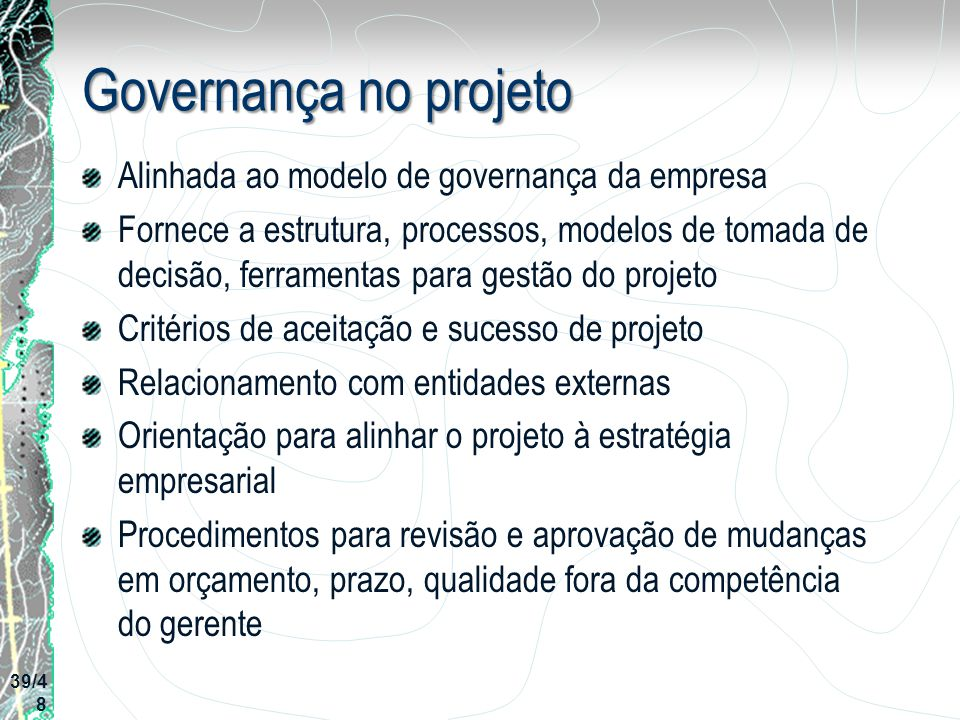 Governança no projeto Alinhada ao modelo de governança da empresa