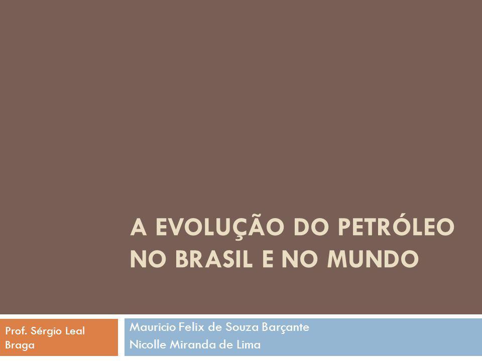 A EVOLUÇÃO DO PETRÓLEO NO BRASIL E NO MUNDO