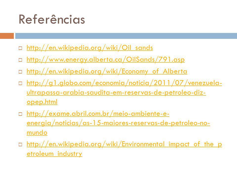 Referências http://en.wikipedia.org/wiki/Oil_sands