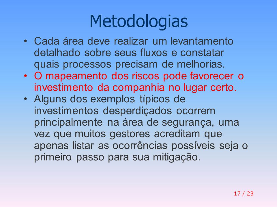 Metodologias Cada área deve realizar um levantamento detalhado sobre seus fluxos e constatar quais processos precisam de melhorias.