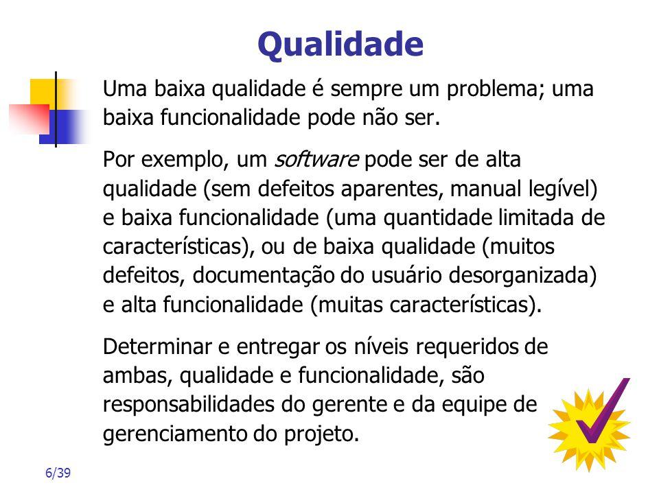 Qualidade Uma baixa qualidade é sempre um problema; uma baixa funcionalidade pode não ser.