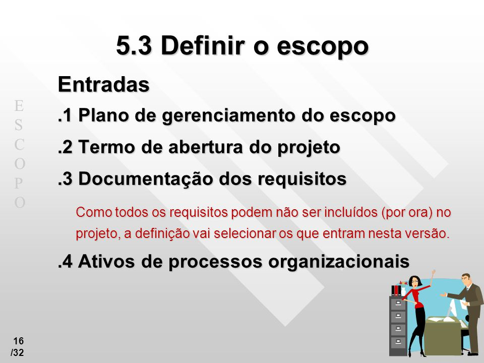 5.3 Definir o escopo Entradas .1 Plano de gerenciamento do escopo