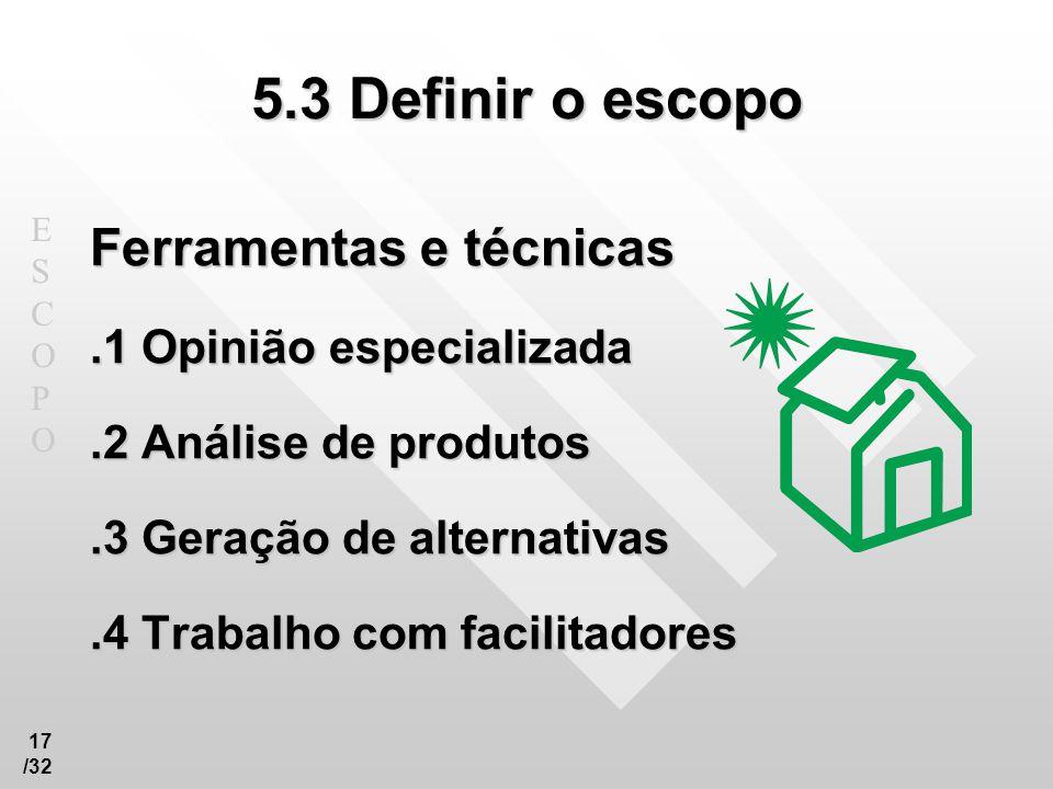 5.3 Definir o escopo Ferramentas e técnicas .1 Opinião especializada