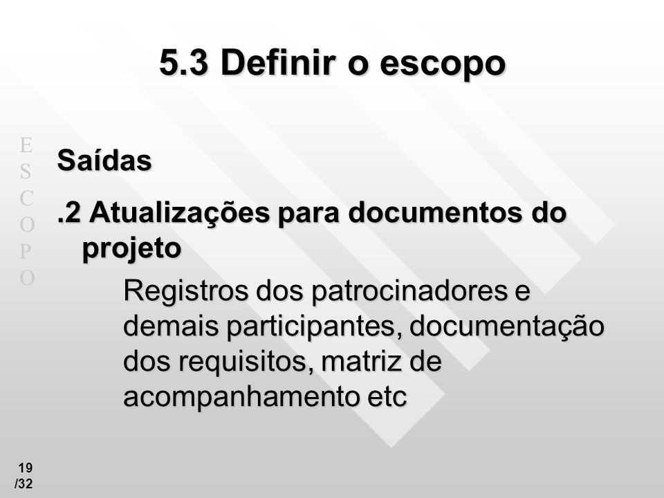 5.3 Definir o escopo Saídas .2 Atualizações para documentos do projeto