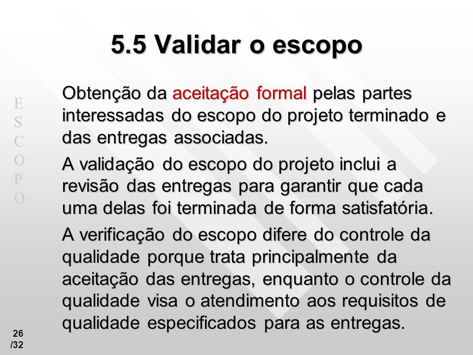5.5 Validar o escopo Obtenção da aceitação formal pelas partes interessadas do escopo do projeto terminado e das entregas associadas.