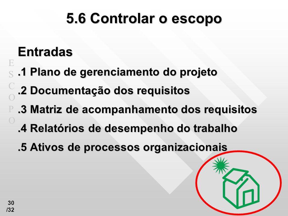 5.6 Controlar o escopo Entradas .1 Plano de gerenciamento do projeto
