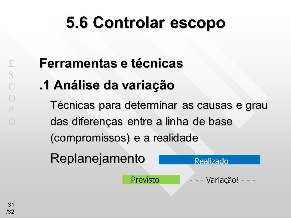 5.6 Controlar escopo Ferramentas e técnicas .1 Análise da variação