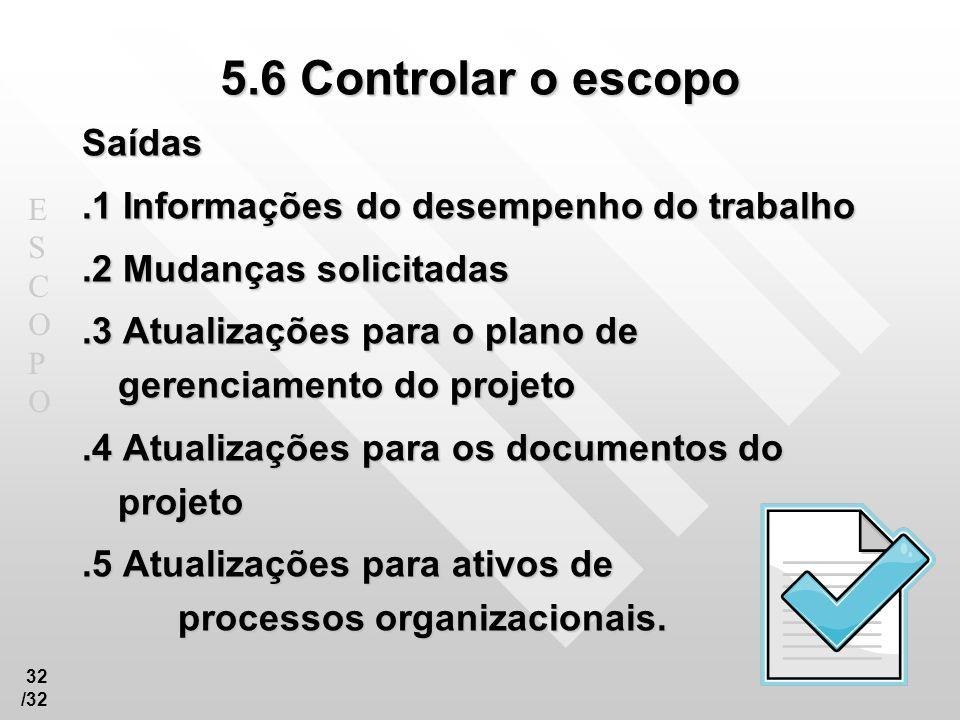 5.6 Controlar o escopo Saídas .1 Informações do desempenho do trabalho
