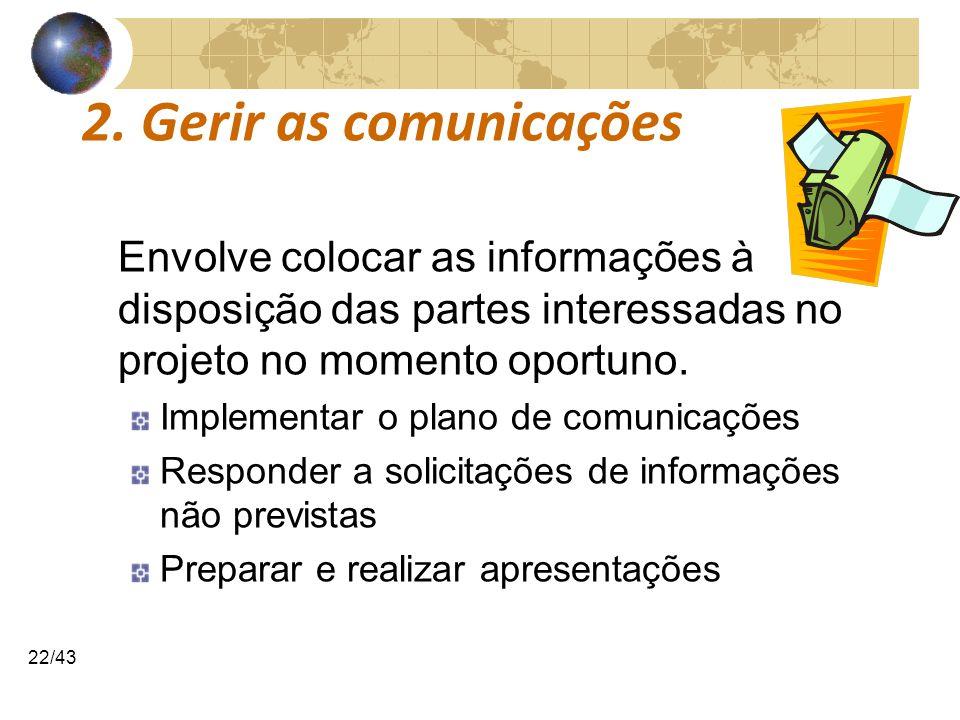 2. Gerir as comunicações Envolve colocar as informações à disposição das partes interessadas no projeto no momento oportuno.