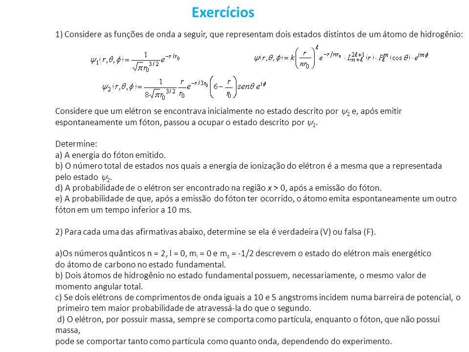 Exercícios 1) Considere as funções de onda a seguir, que representam dois estados distintos de um átomo de hidrogênio: