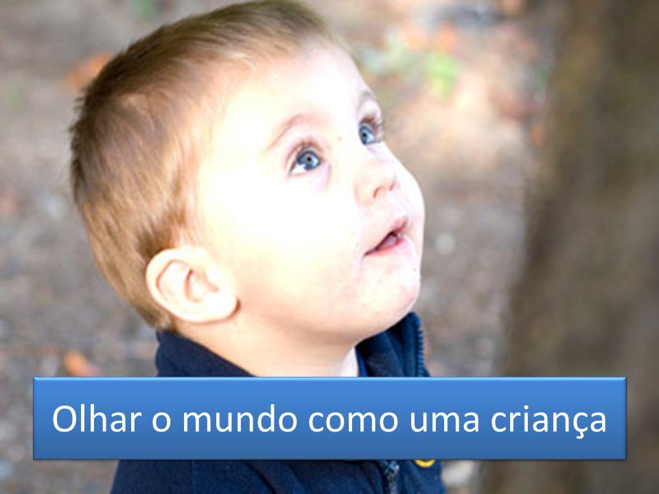 Olhar o mundo como uma criança
