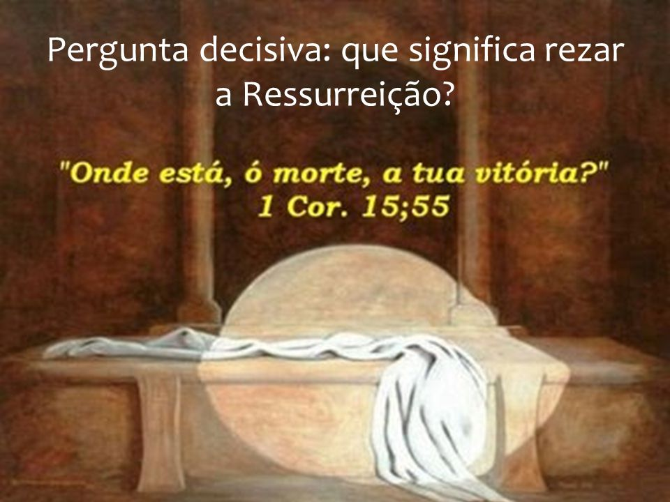 Pergunta decisiva: que significa rezar a Ressurreição