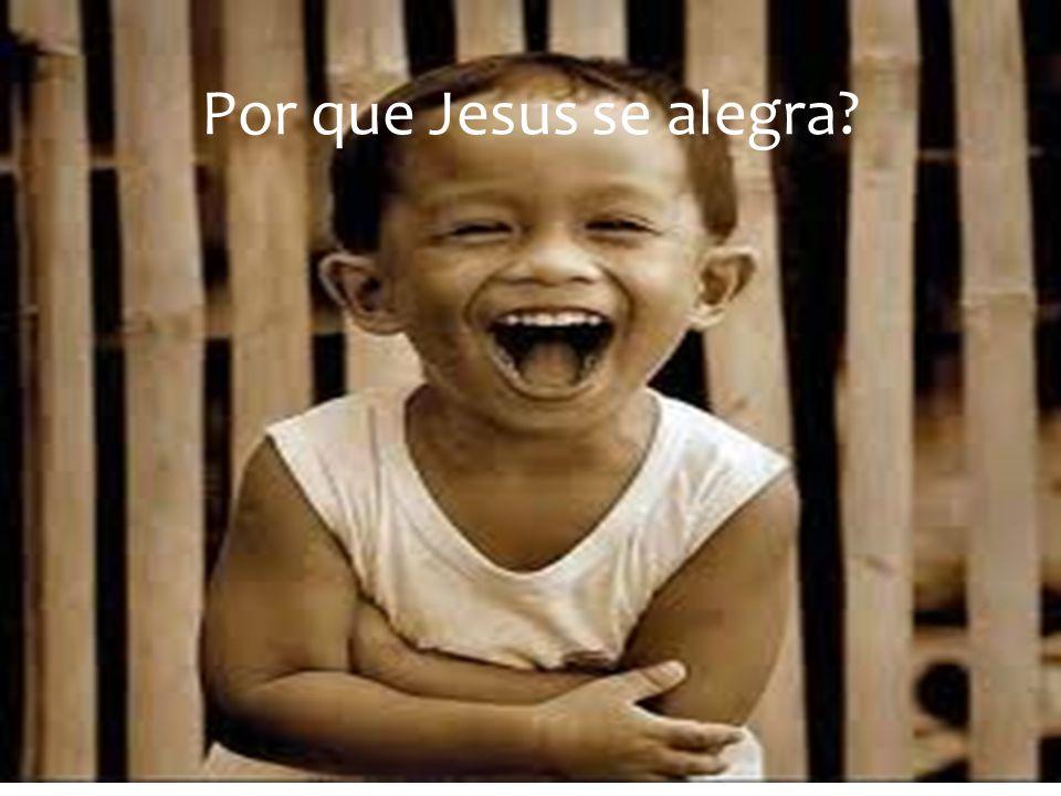 Por que Jesus se alegra