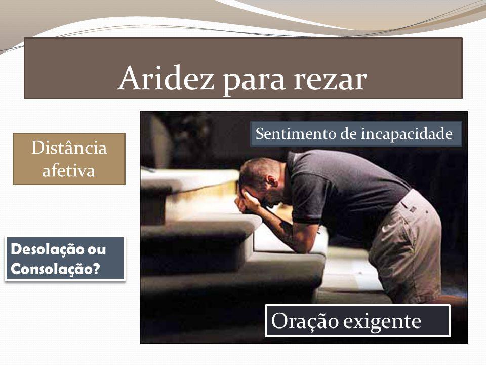 Aridez para rezar Oração exigente Distância afetiva