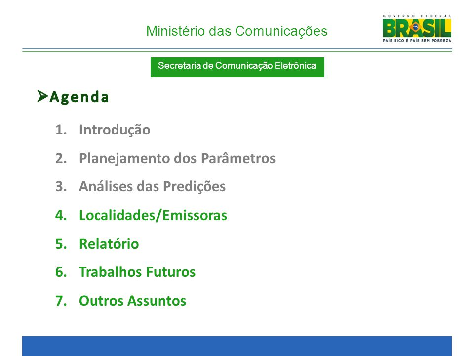 Agenda Introdução. Planejamento dos Parâmetros. Análises das Predições. Localidades/Emissoras. Relatório.