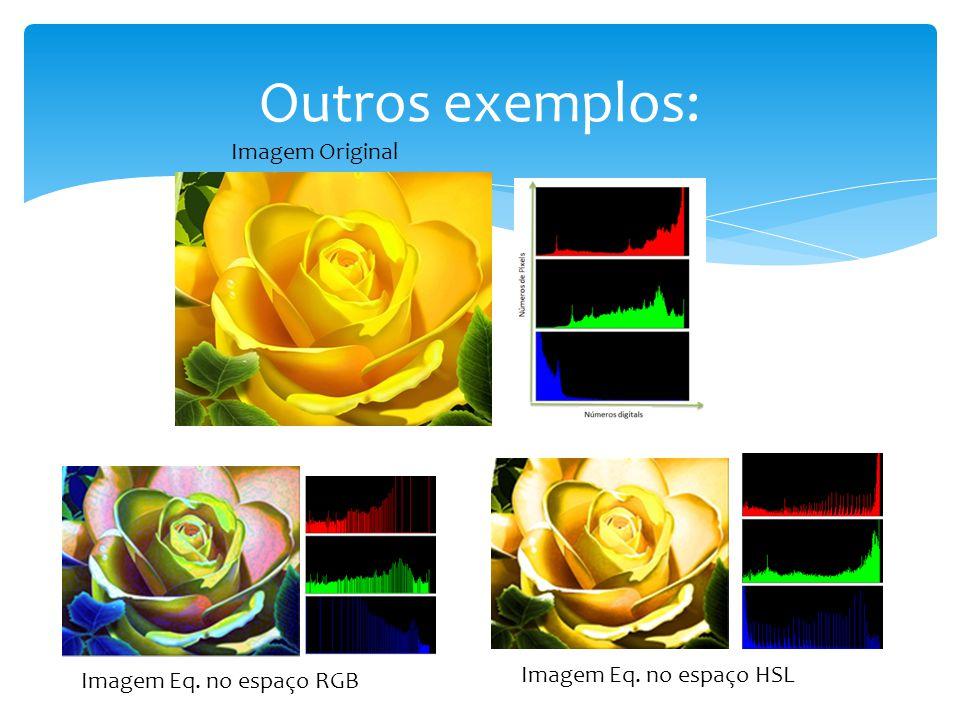 Outros exemplos: Imagem Original Imagem Eq. no espaço HSL