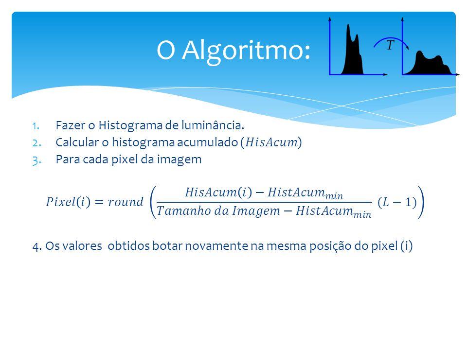 O Algoritmo: Fazer o Histograma de luminância.