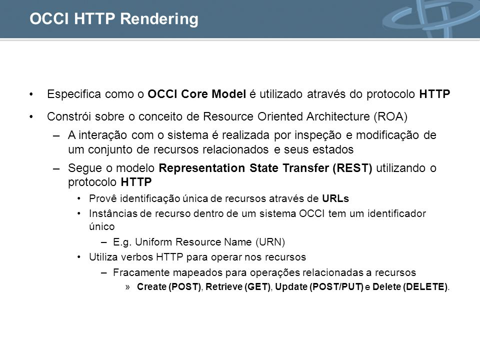 OCCI HTTP Rendering Especifica como o OCCI Core Model é utilizado através do protocolo HTTP.