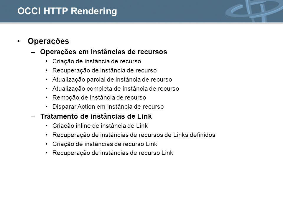 OCCI HTTP Rendering Operações Operações em instâncias de recursos