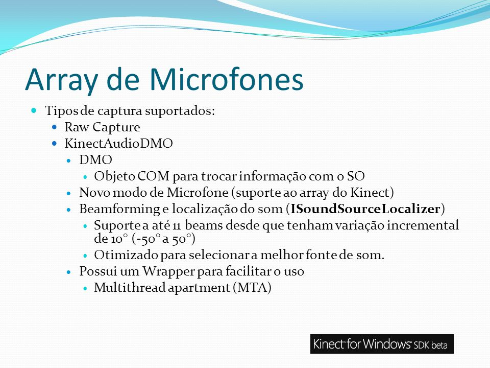 Array de Microfones Tipos de captura suportados: Raw Capture