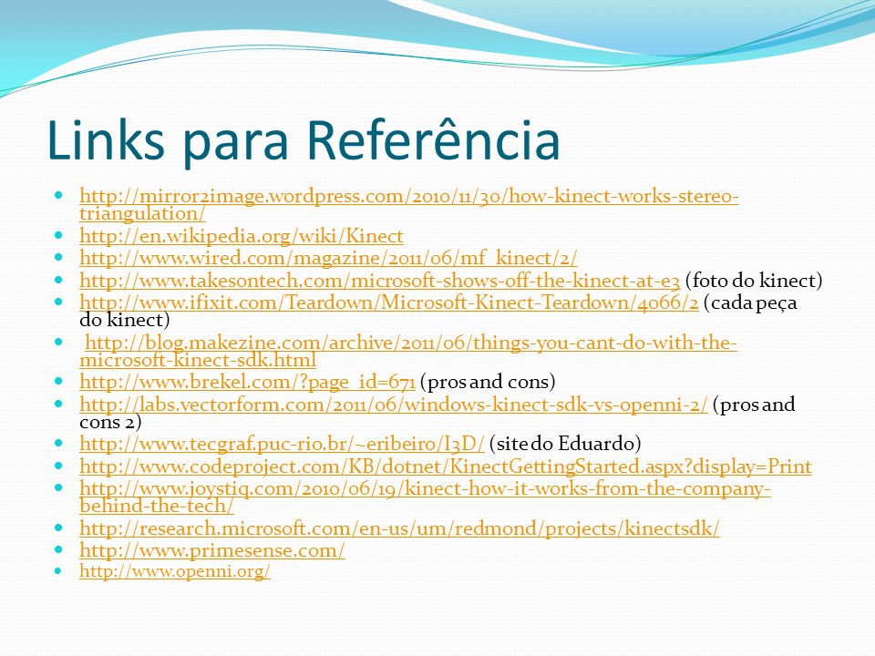 Links para Referência http://mirror2image.wordpress.com/2010/11/30/how-kinect-works-stereo-triangulation/