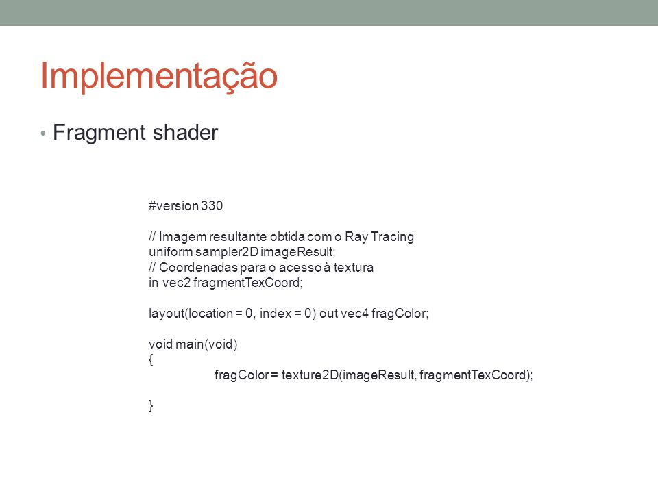 Implementação Fragment shader #version 330