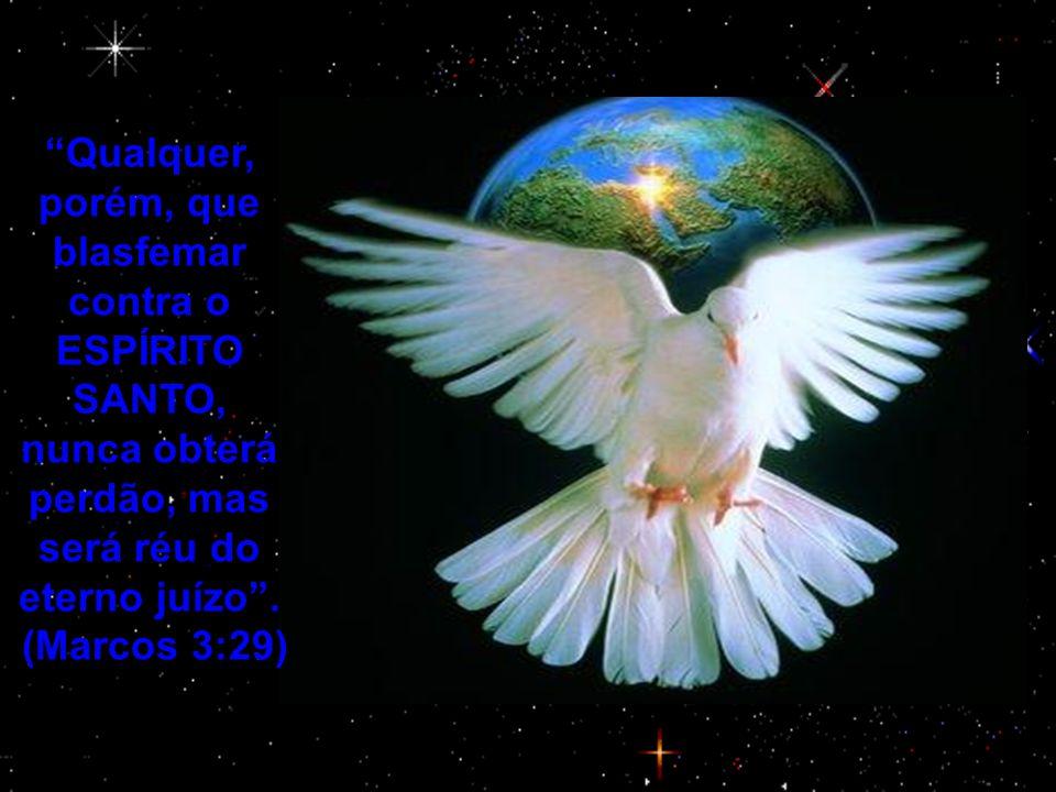 Qualquer, porém, que blasfemar contra o ESPÍRITO SANTO, nunca obterá perdão, mas será réu do eterno juízo .