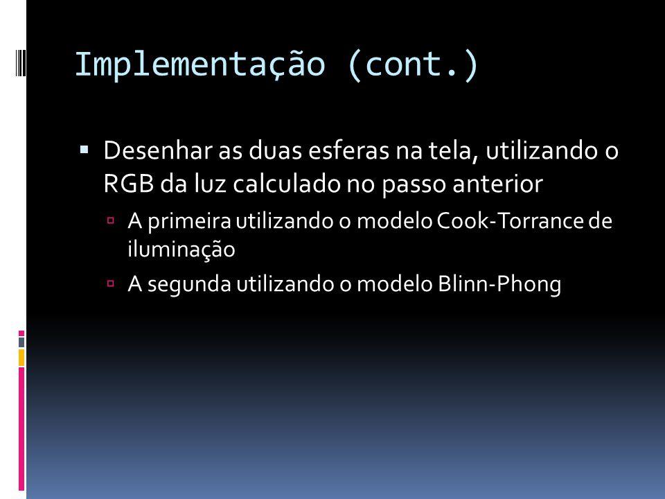 Implementação (cont.) Desenhar as duas esferas na tela, utilizando o RGB da luz calculado no passo anterior.