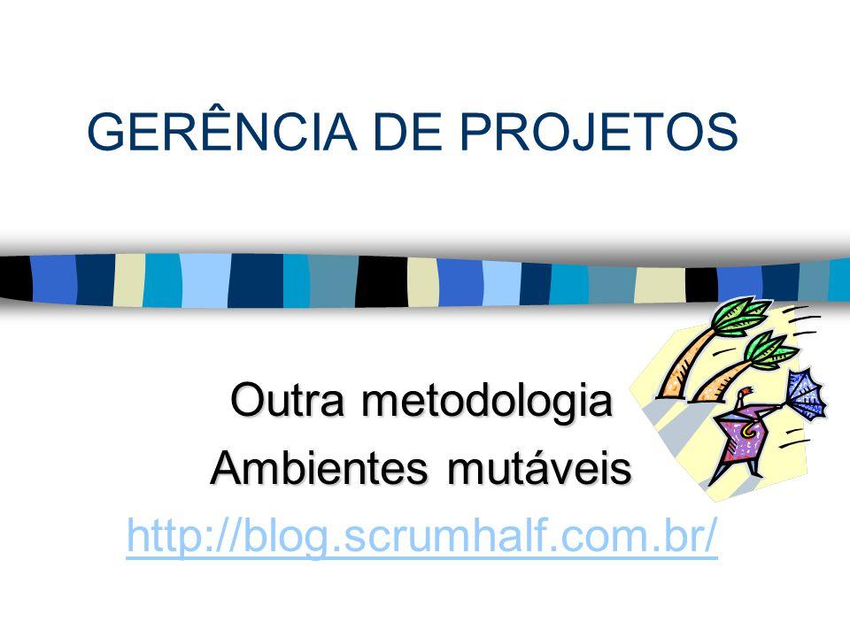 Outra metodologia Ambientes mutáveis http://blog.scrumhalf.com.br/