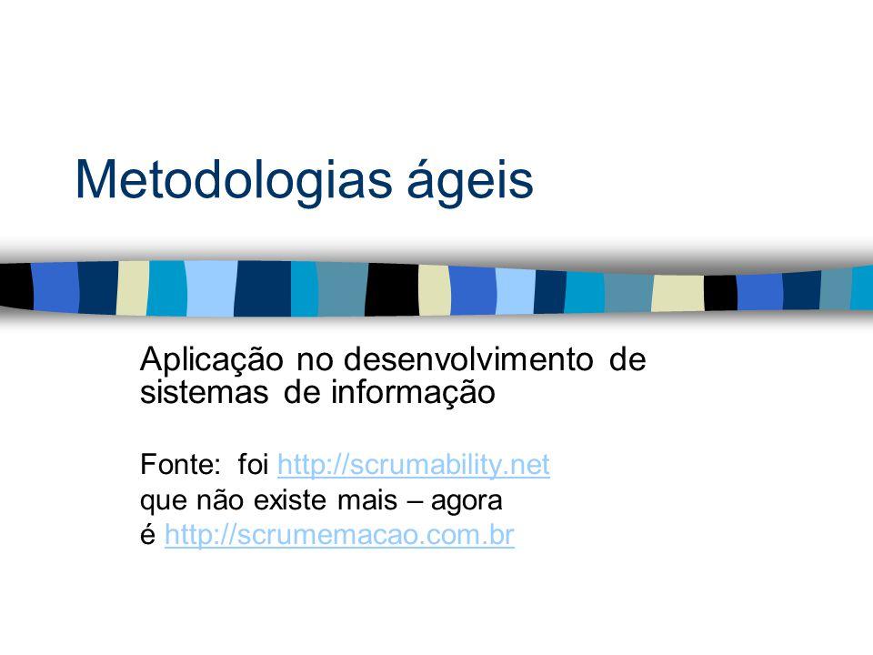 Metodologias ágeis Aplicação no desenvolvimento de sistemas de informação. Fonte: foi http://scrumability.net.