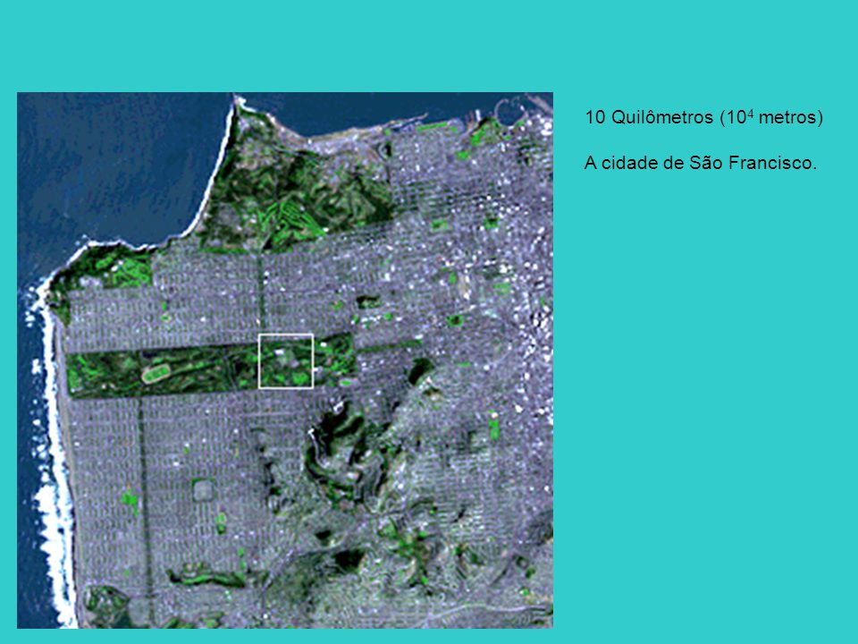 10 Quilômetros (104 metros) A cidade de São Francisco.