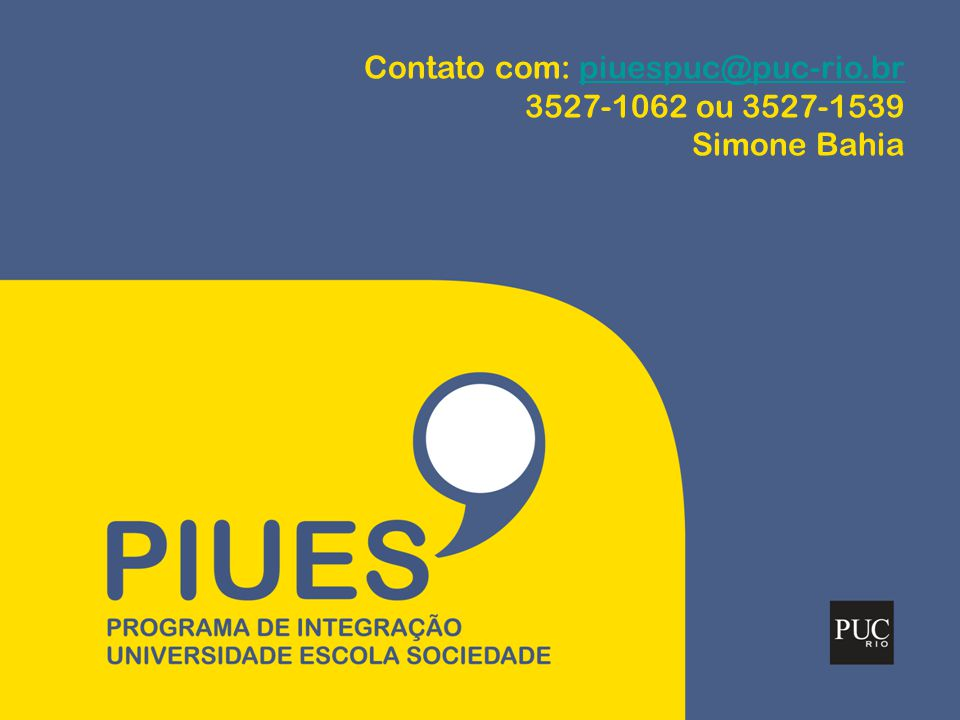 Contato com: piuespuc@puc-rio.br