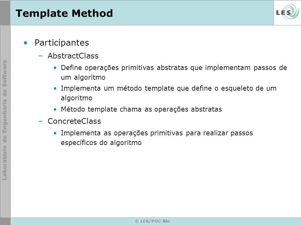 Template Method Participantes AbstractClass ConcreteClass