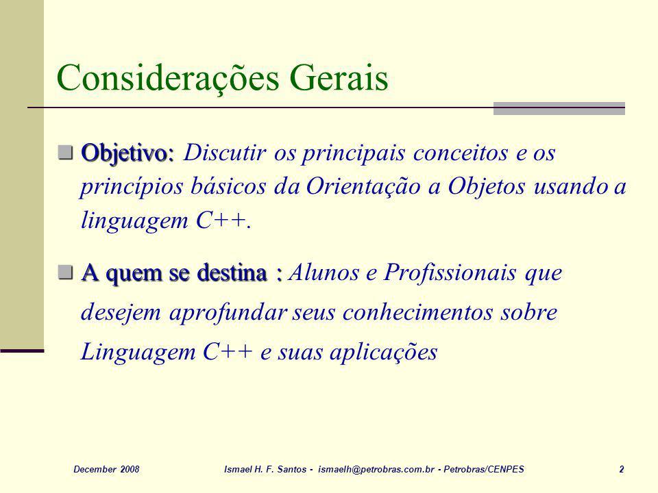 Considerações Gerais Objetivo: Discutir os principais conceitos e os princípios básicos da Orientação a Objetos usando a linguagem C++.