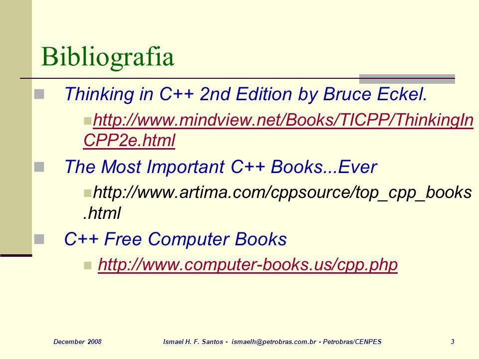Bibliografia Thinking in C++ 2nd Edition by Bruce Eckel.