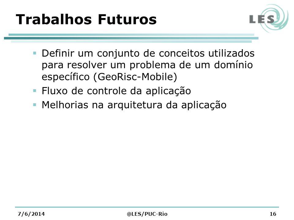 Trabalhos Futuros Definir um conjunto de conceitos utilizados para resolver um problema de um domínio específico (GeoRisc-Mobile)