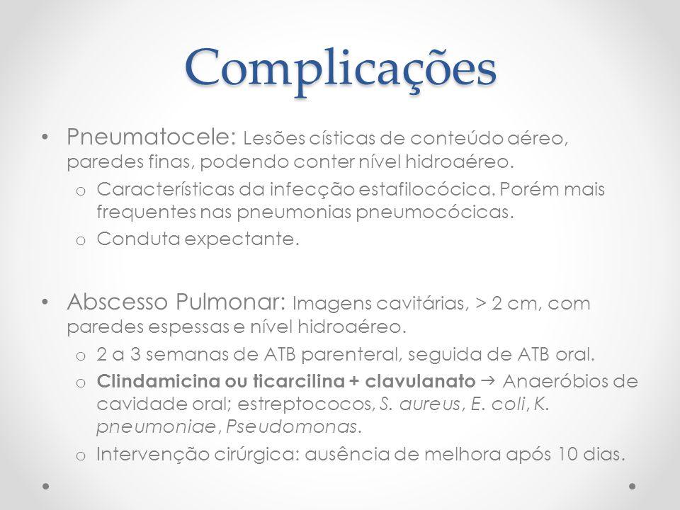 Complicações Pneumatocele: Lesões císticas de conteúdo aéreo, paredes finas, podendo conter nível hidroaéreo.