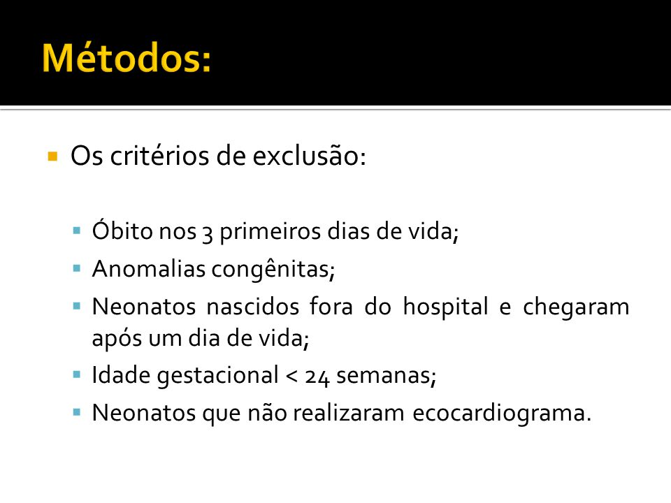 Métodos: Os critérios de exclusão: Óbito nos 3 primeiros dias de vida;