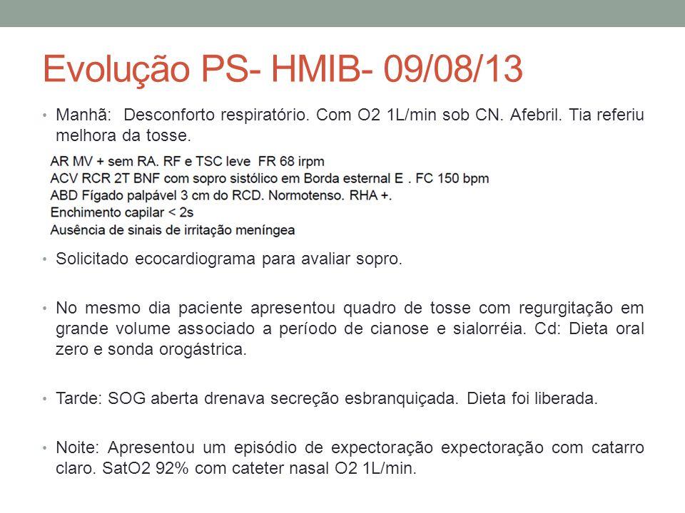 Evolução PS- HMIB- 09/08/13 Manhã: Desconforto respiratório. Com O2 1L/min sob CN. Afebril. Tia referiu melhora da tosse.