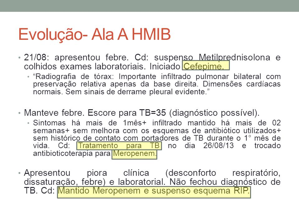 Evolução- Ala A HMIB 21/08: apresentou febre. Cd: suspenso Metilprednisolona e colhidos exames laboratoriais. Iniciado Cefepime.