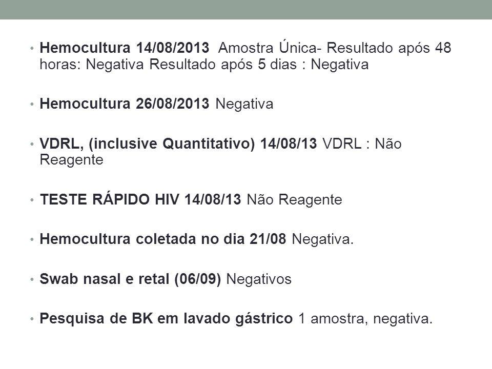 Hemocultura 14/08/2013 Amostra Única- Resultado após 48 horas: Negativa Resultado após 5 dias : Negativa