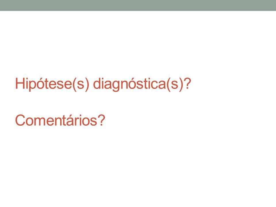 Hipótese(s) diagnóstica(s) Comentários