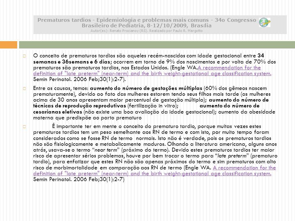 Prematuros tardios - Epidemiologia e problemas mais comuns - 34o Congresso Brasileiro de Pediatria, 8-12/10/2009, Brasília Autor(es): Renato Procianoy (RS). Realizado por Paulo R. Margotto