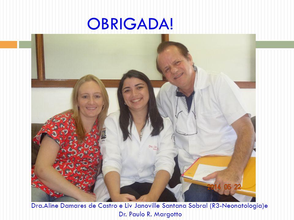 OBRIGADA. Dra.Aline Damares de Castro e Liv Janoville Santana Sobral (R3-Neonatologia)e.