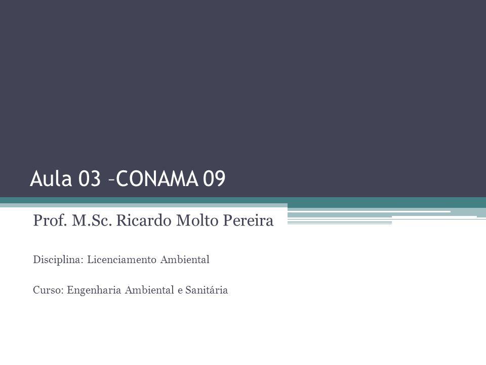 Aula 03 –CONAMA 09 Prof. M.Sc. Ricardo Molto Pereira