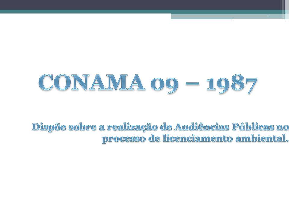 CONAMA 09 – 1987 Dispõe sobre a realização de Audiências Públicas no