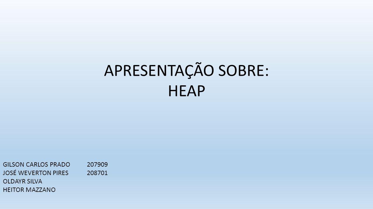 APRESENTAÇÃO SOBRE: HEAP GILSON CARLOS PRADO 207909