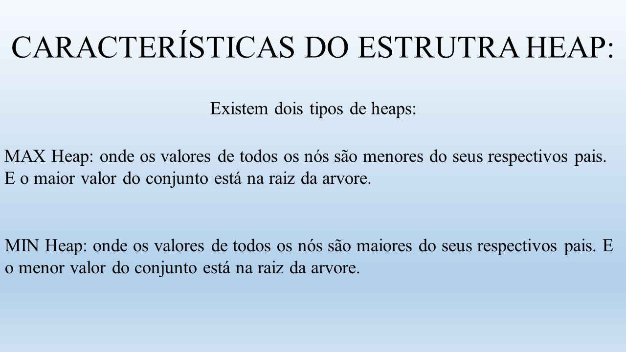 CARACTERÍSTICAS DO ESTRUTRA HEAP: