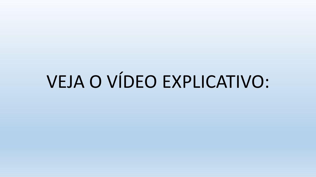VEJA O Vídeo Explicativo: