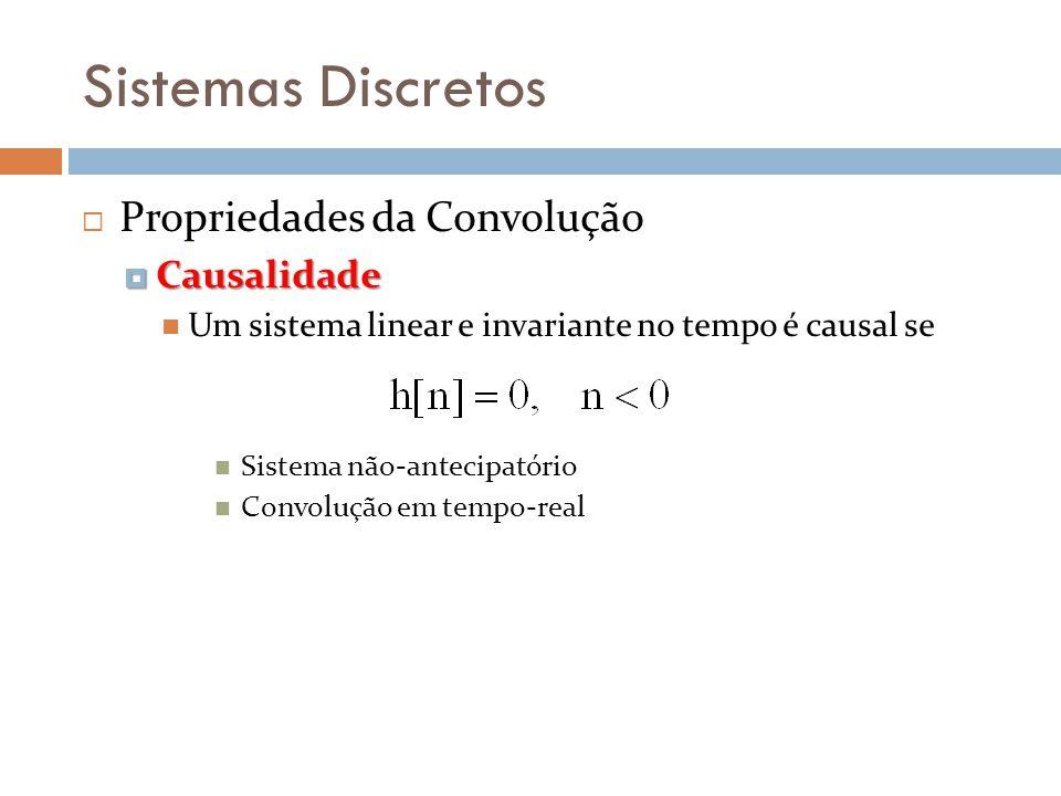 Sistemas Discretos Propriedades da Convolução Causalidade
